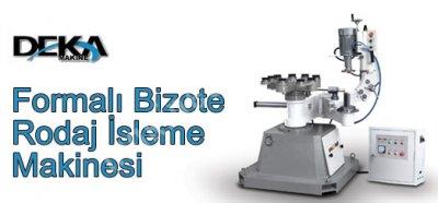 Deka Makine / Formalı Bizote & Rodaj İşleme Makinesi